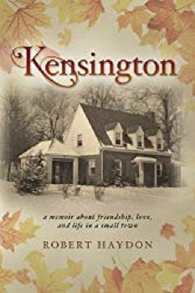 Kensington:  A Memoir About Friendship, Love and Life in a Small Town